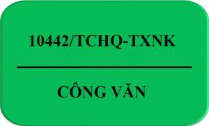10442/TCHQ-TXNK
