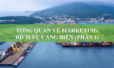 Tổng Quan Về Marketing Dịch Vụ Cảng Biển (Phần I)