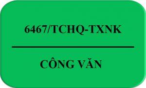 Công Văn 6467/TCHQ-TXNK