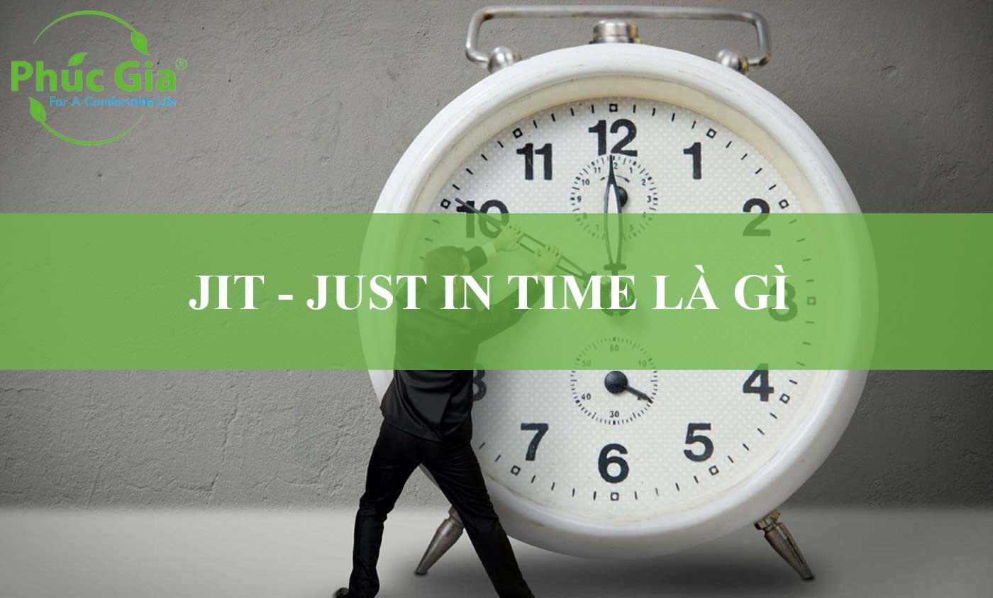 JIT - Just In Time Là Gì?